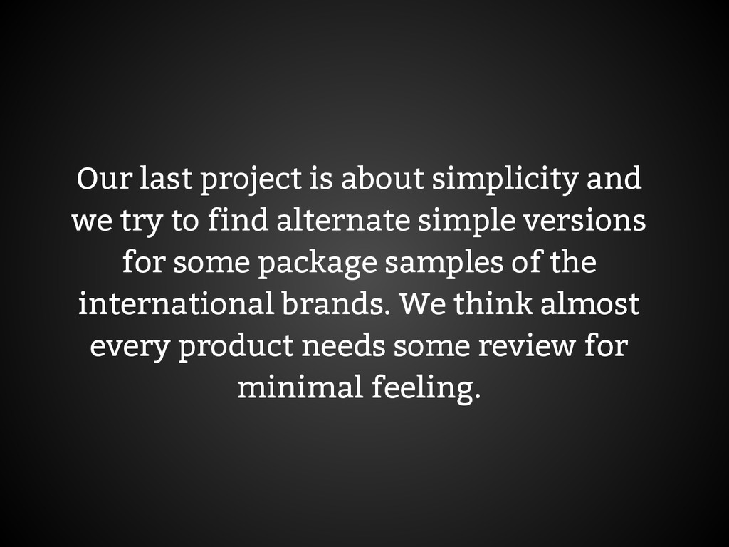 Our last project is about simplicity and we try...