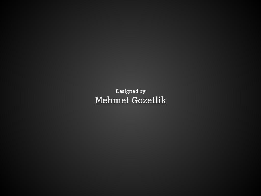 Designed by Mehmet Gozetlik