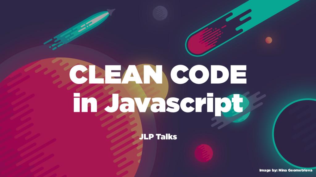 CLEAN CODE in Javascript JLP Talks Image by: Ni...
