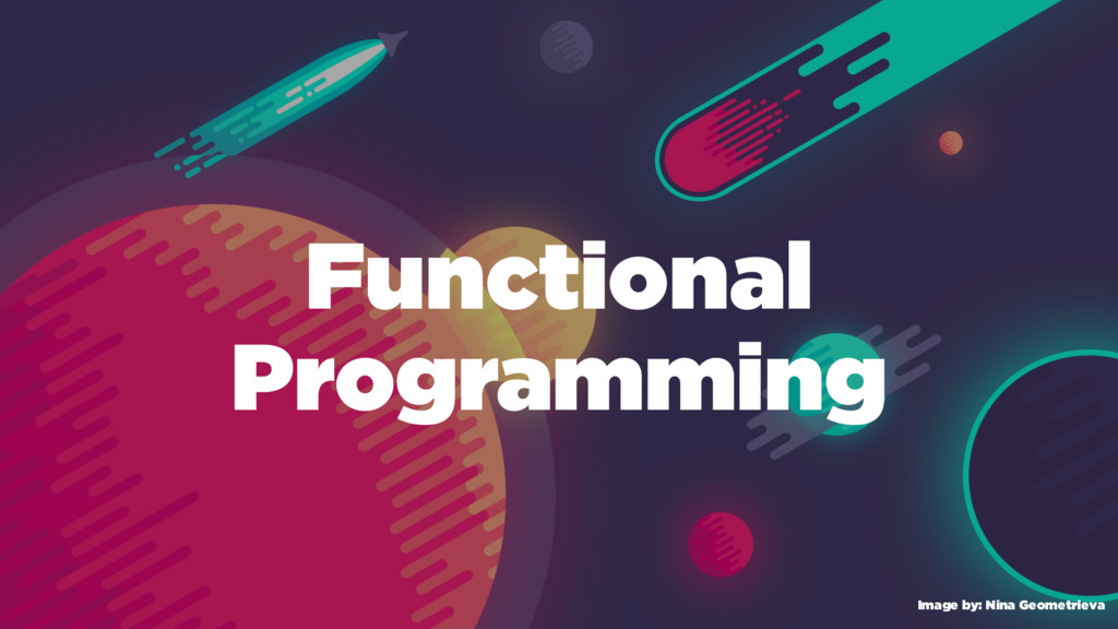 Functional Programming Image by: Nina Geometrie...
