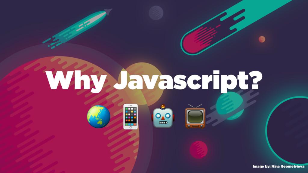Why Javascript? Image by: Nina Geometrieva