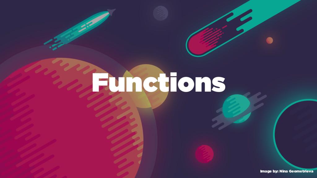 Functions Image by: Nina Geometrieva