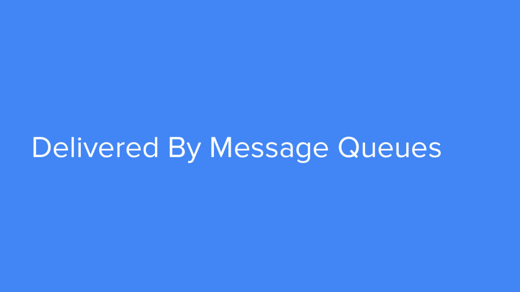 Delivered By Message Queues