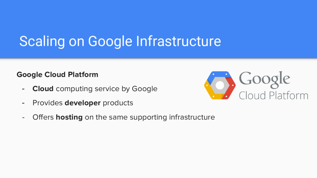 Scaling on Google Infrastructure Google Cloud P...