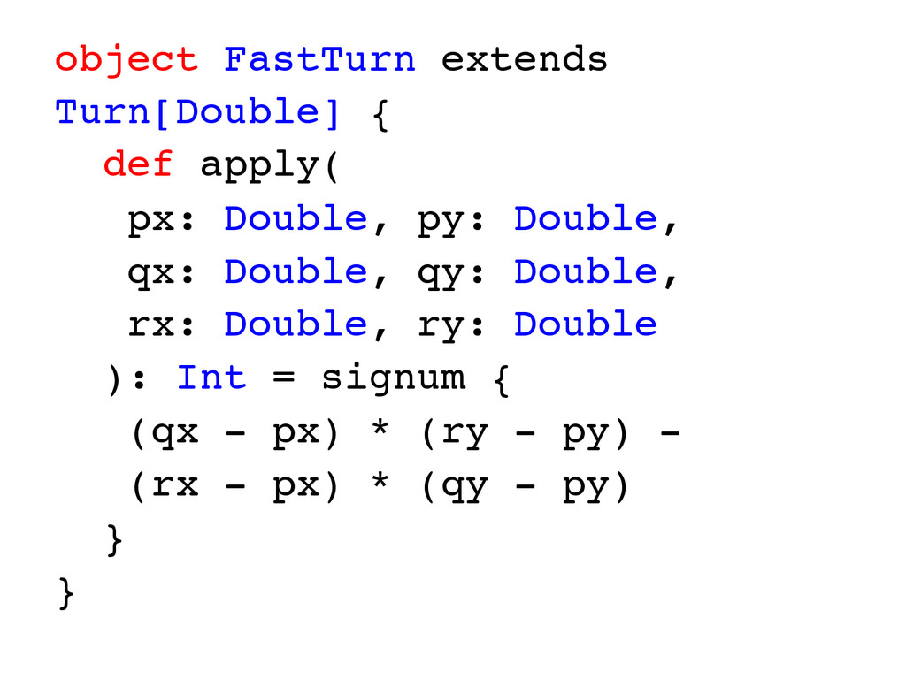 object FastTurn extends Turn[Double] { def appl...