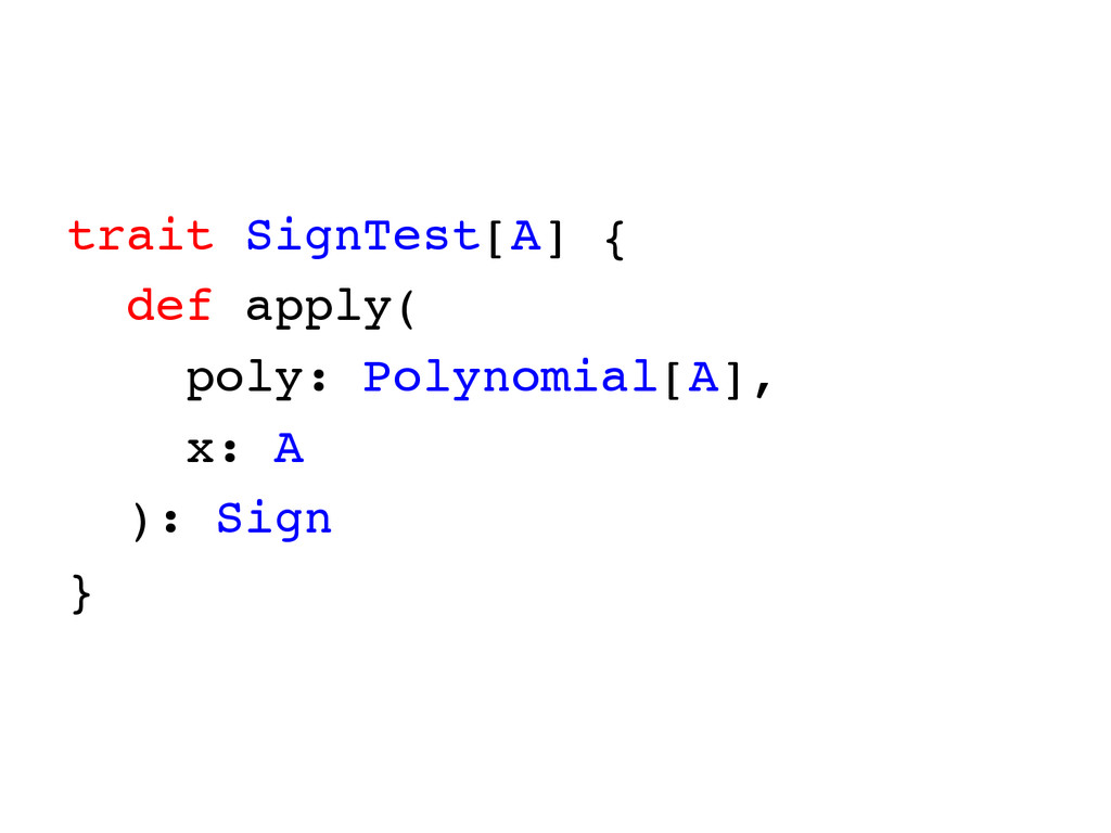 trait SignTest[A] { def apply( poly: Polynomial...