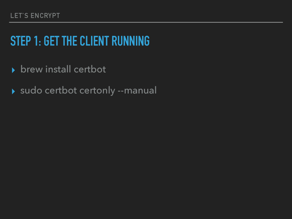 LET'S ENCRYPT STEP 1: GET THE CLIENT RUNNING ▸ ...