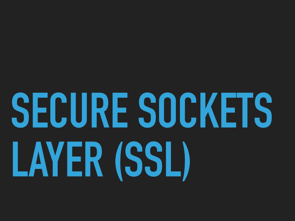 SECURE SOCKETS LAYER (SSL)