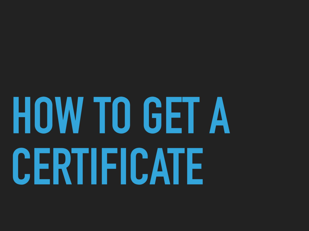 HOW TO GET A CERTIFICATE