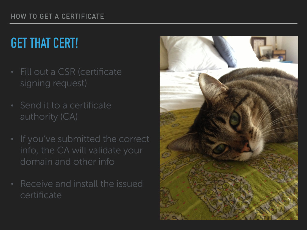 HOW TO GET A CERTIFICATE • Fill out a CSR (cert...