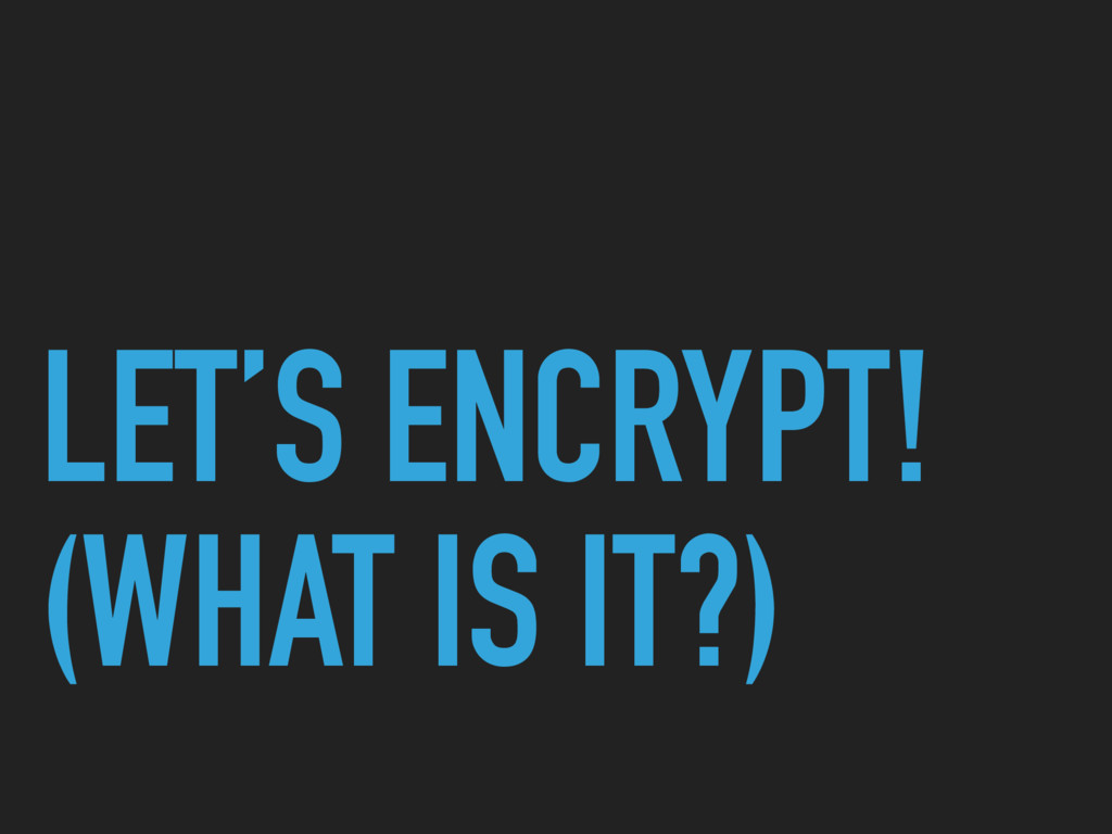 LET'S ENCRYPT! (WHAT IS IT?)