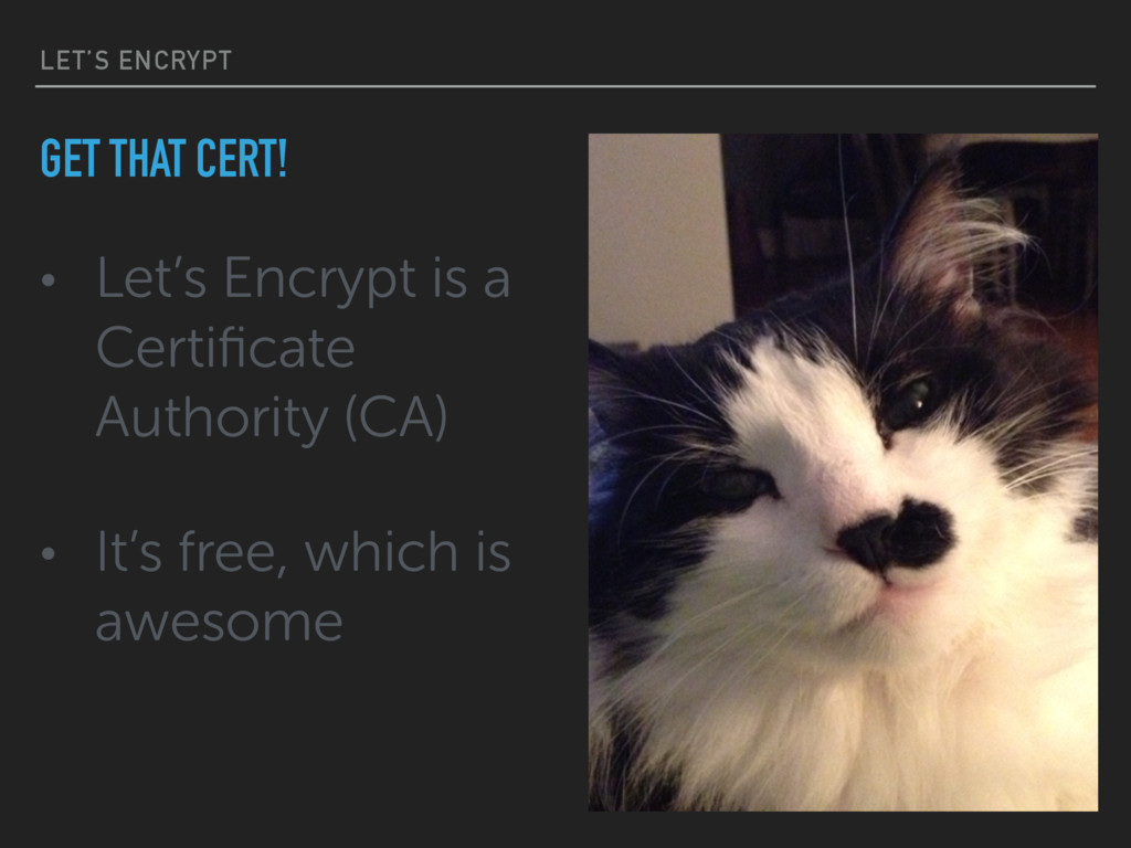 LET'S ENCRYPT • Let's Encrypt is a Certificate A...