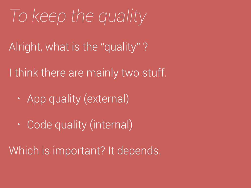 """To keep the quality Alright, what is the """"quali..."""