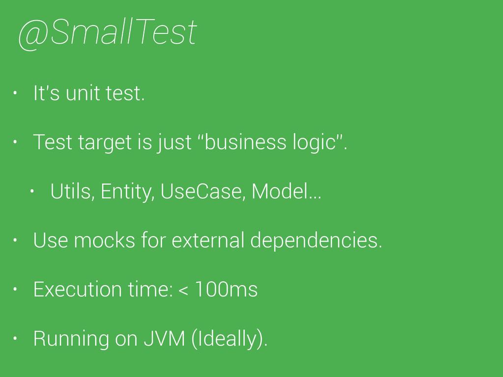 @SmallTest • It's unit test. • Test target is j...