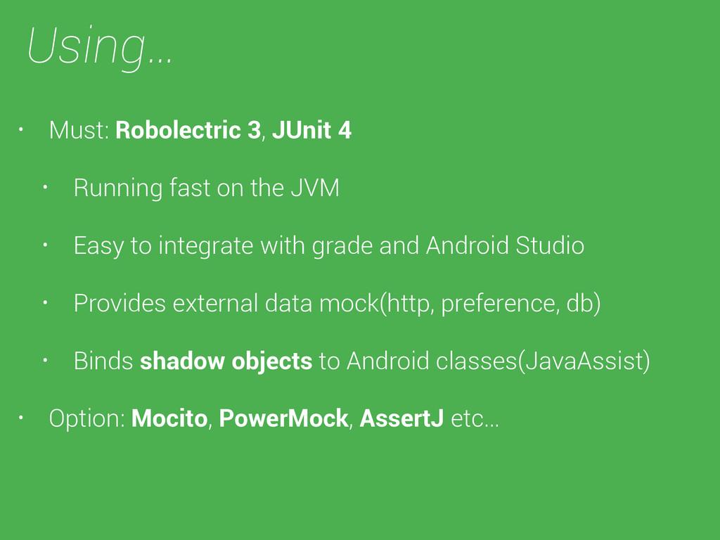 Using… • Must: Robolectric 3, JUnit 4 • Running...