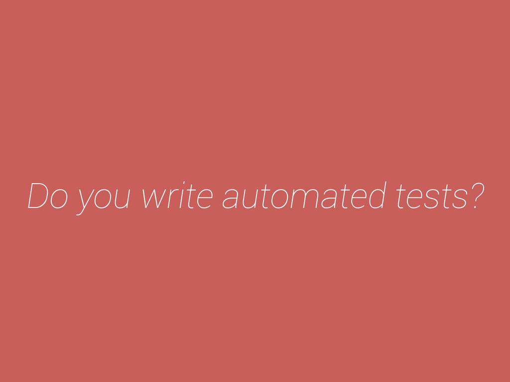 Do you write automated tests?