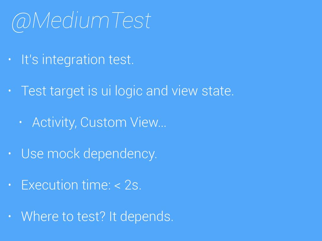 @MediumTest • It's integration test. • Test tar...