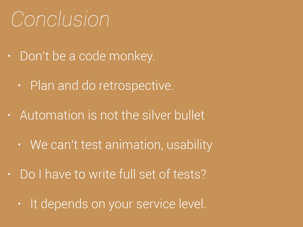 Conclusion • Don't be a code monkey. • Plan and...