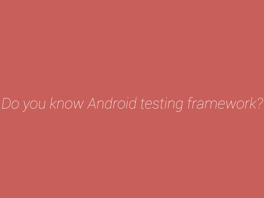 Do you know Android testing framework?