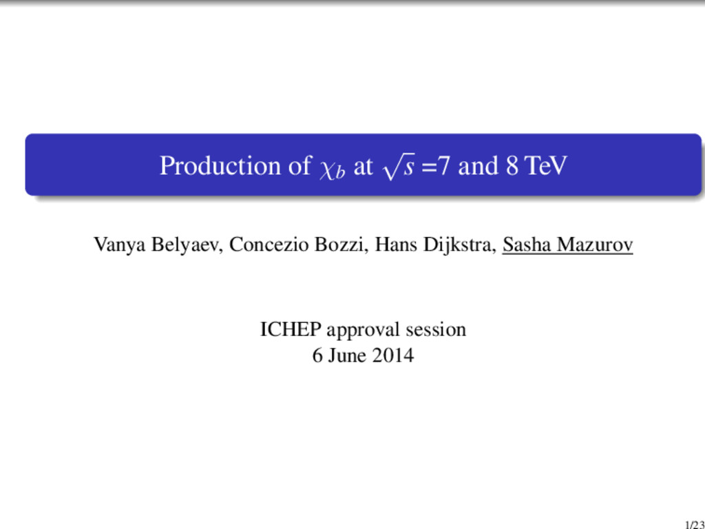 Production of χb at √ s =7 and 8 TeV Vanya Bely...