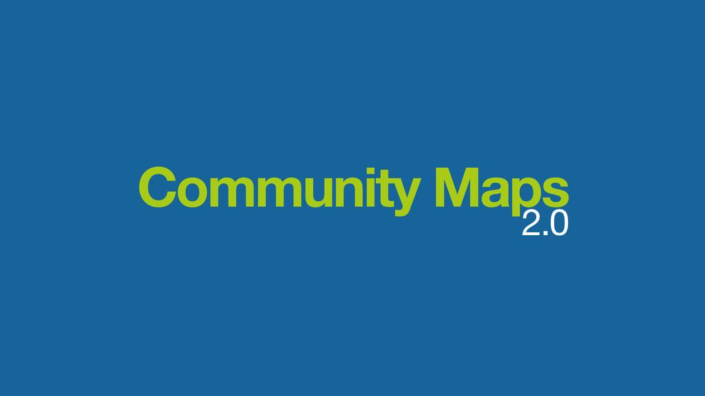 Community Maps  2.0