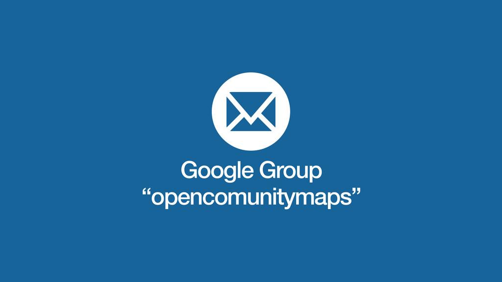 """Google Group """"opencomunitymaps"""""""