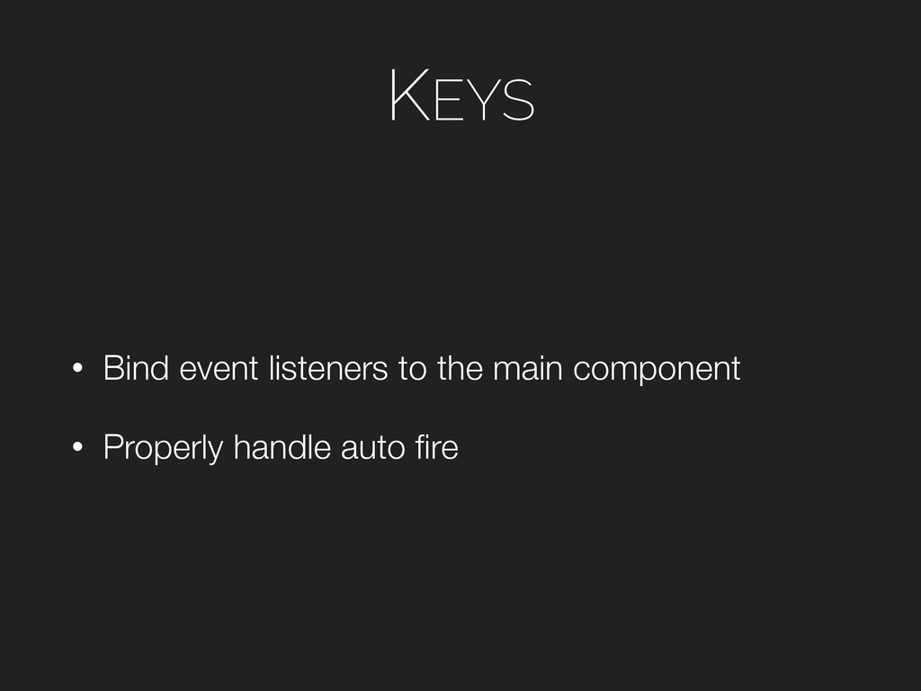 KEYS • Bind event listeners to the main compone...