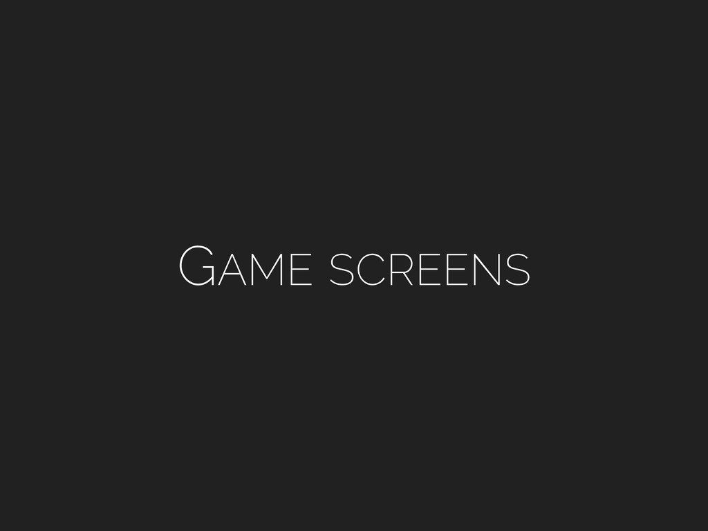 GAME SCREENS
