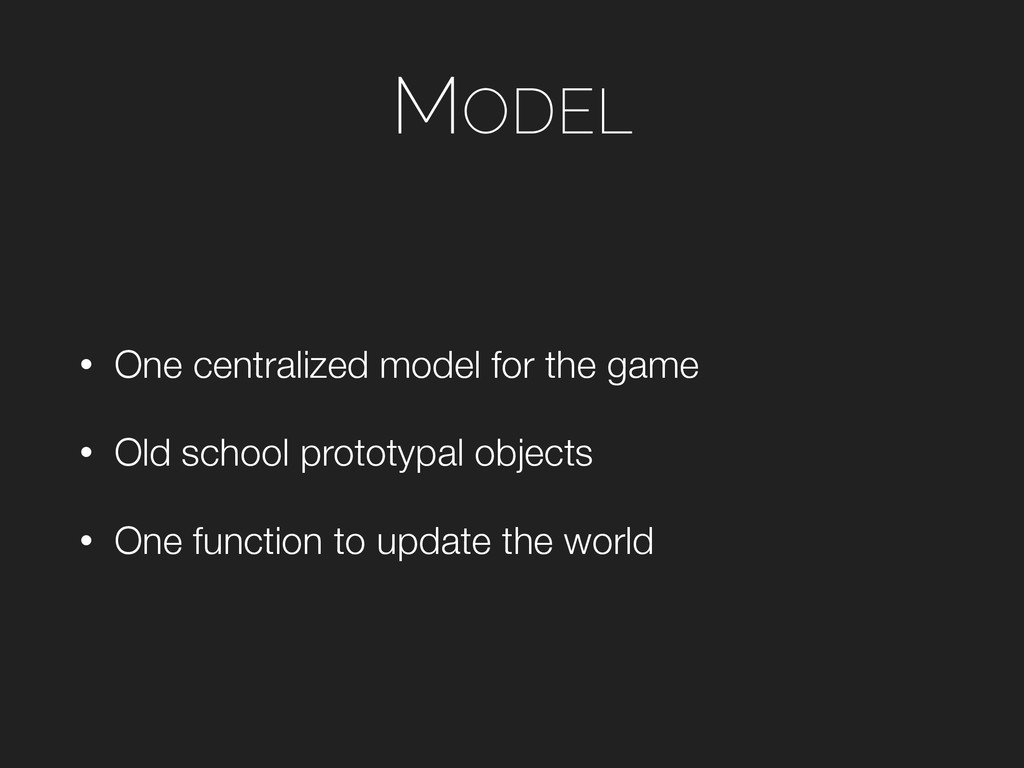 MODEL • One centralized model for the game • Ol...