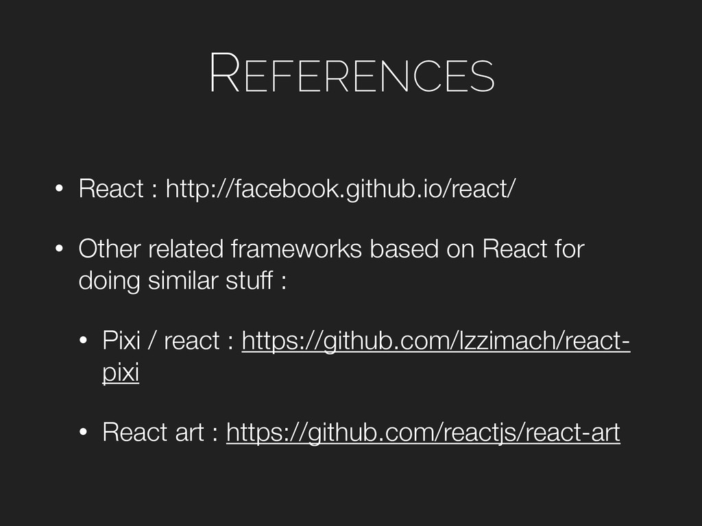 REFERENCES • React : http://facebook.github.io/...