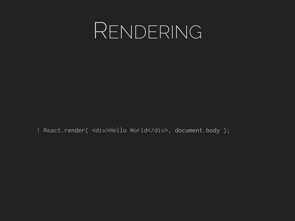 RENDERING 1 React.render( <div>Hello World</div...