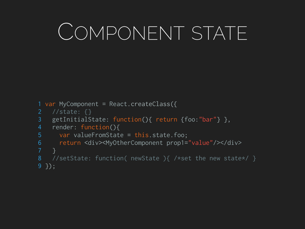 COMPONENT STATE 1 var MyComponent = React.creat...