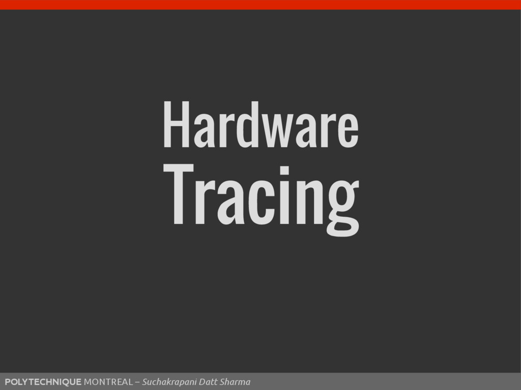 Hardware Tracing POLYTECHNIQUE MONTREAL – Sucha...