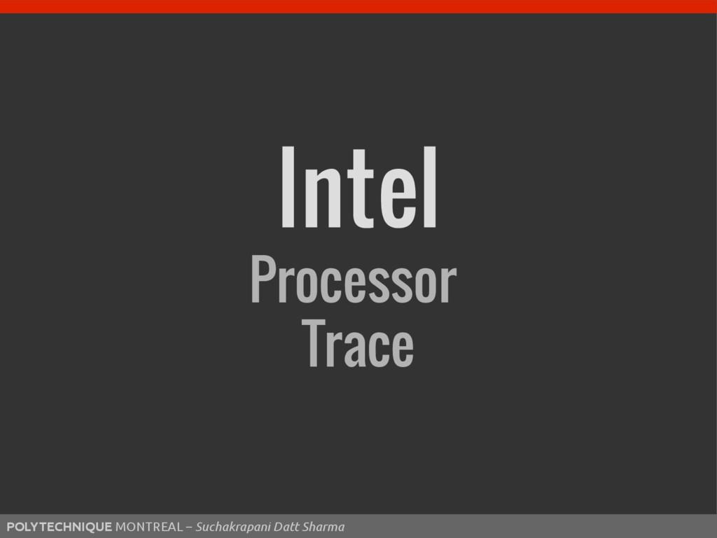 29 Intel Processor Trace POLYTECHNIQUE MONTREAL...