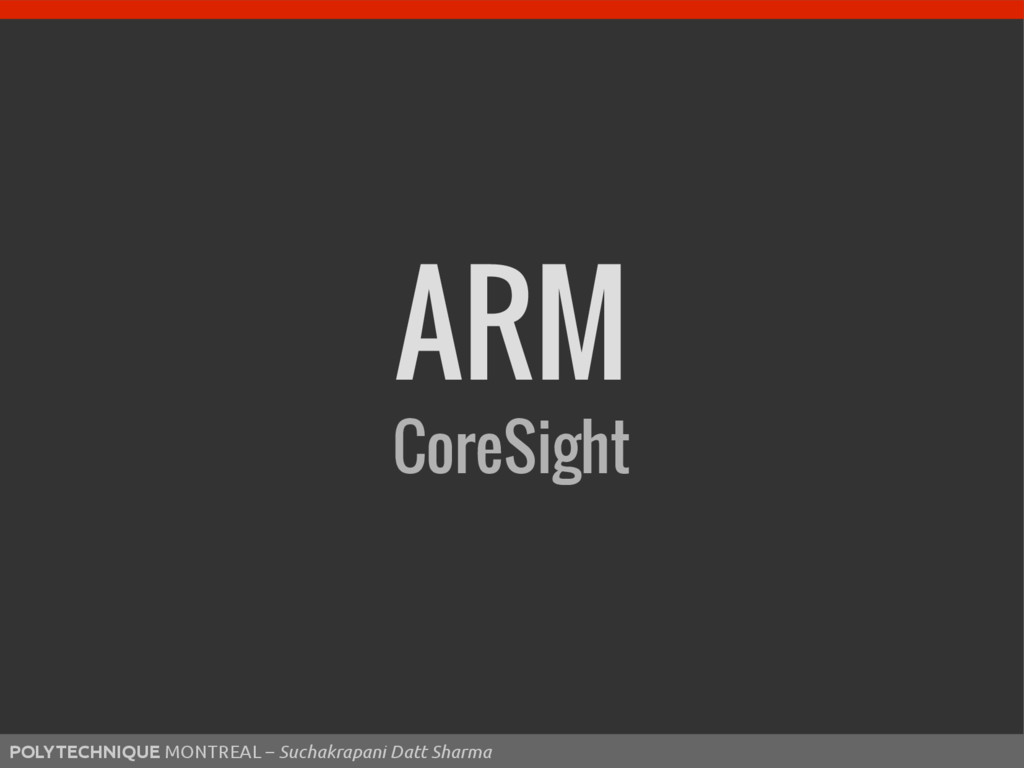 44 ARM CoreSight POLYTECHNIQUE MONTREAL – Sucha...