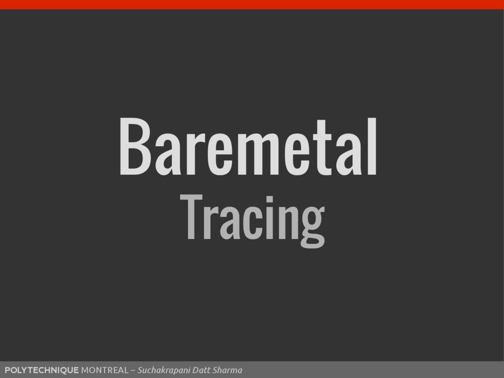 50 Baremetal Tracing POLYTECHNIQUE MONTREAL – S...