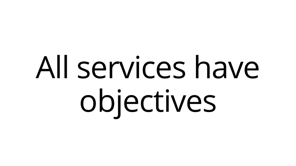 All services have objectives