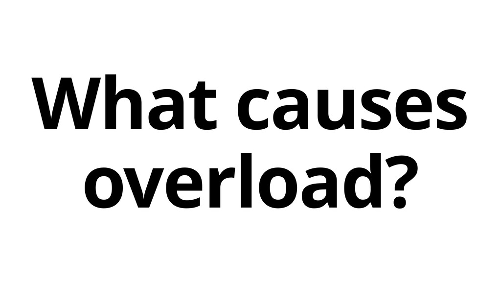 What causes overload?