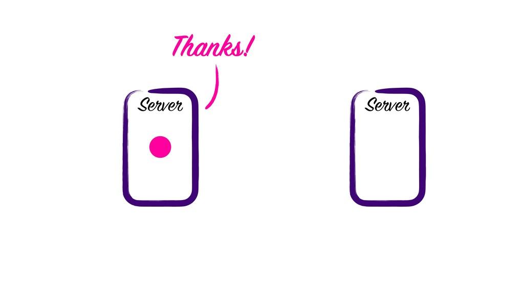 Server Server Thanks!