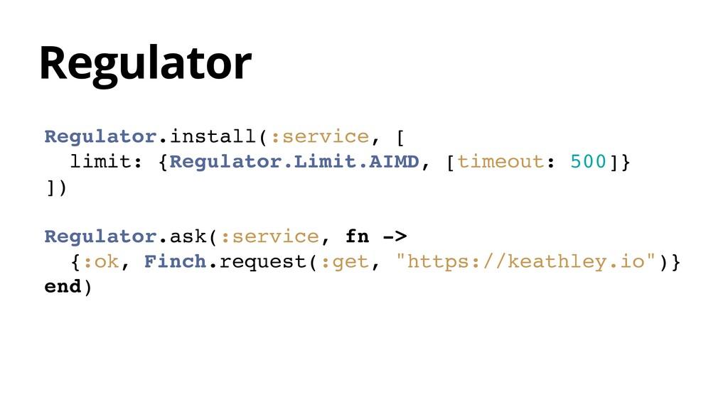 Regulator.install(:service, [ limit: {Regulator...