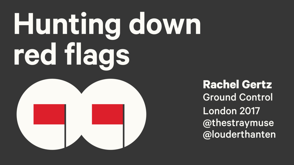 Hunting down red flags Rachel Gertz Ground Cont...