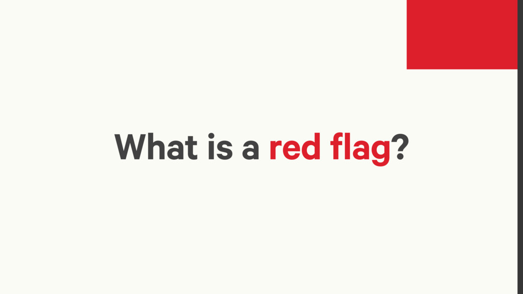 What is a red flag?