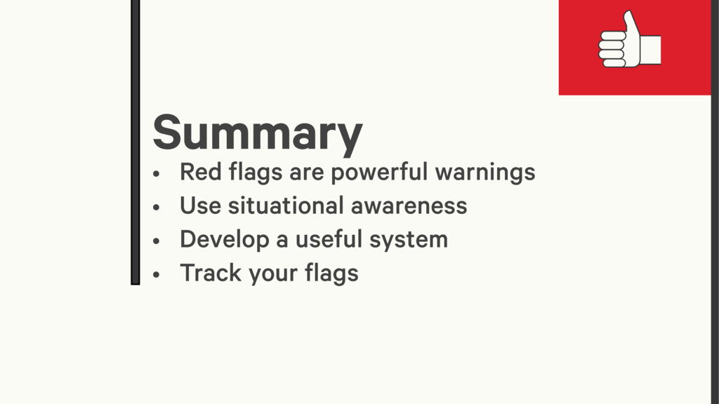 Summary • Red flags are powerful warnings • Use...