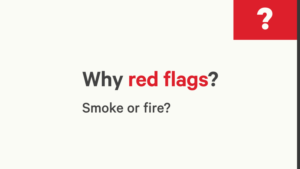 Why red flags? Smoke or fire? ?
