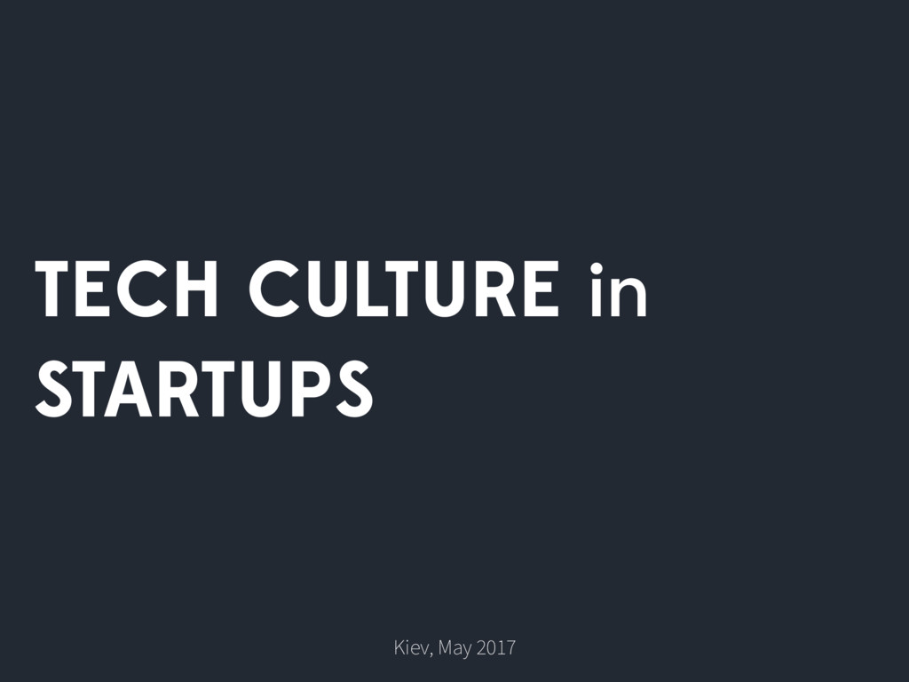 TECH CULTURE in STARTUPS Kiev, May 2017