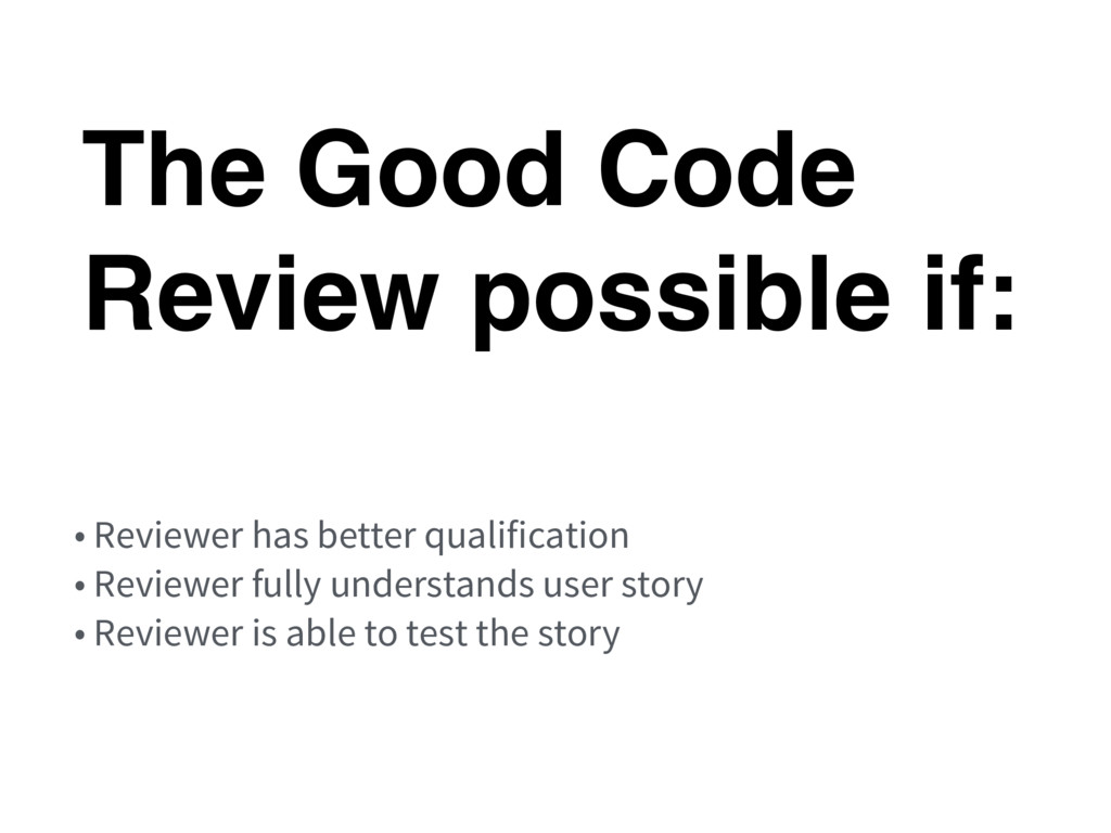 The Good Code Review possible if: • Reviewer ha...