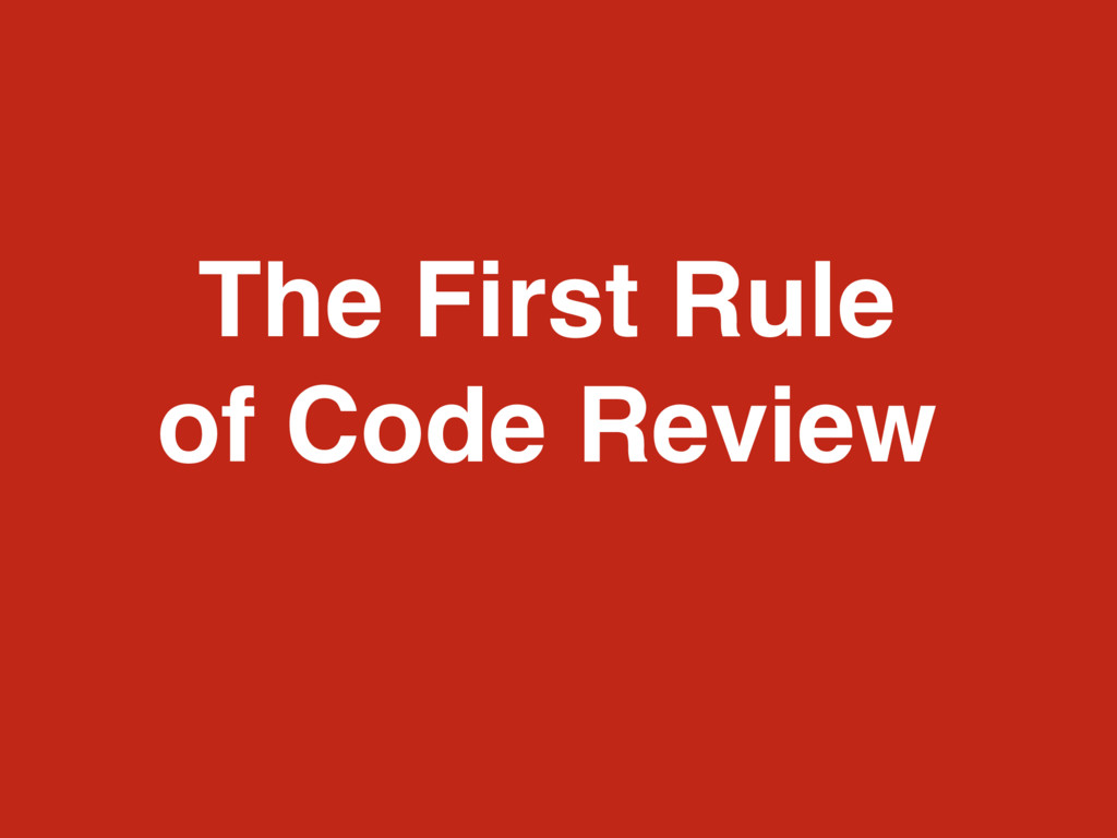 The First Rule of Code Review