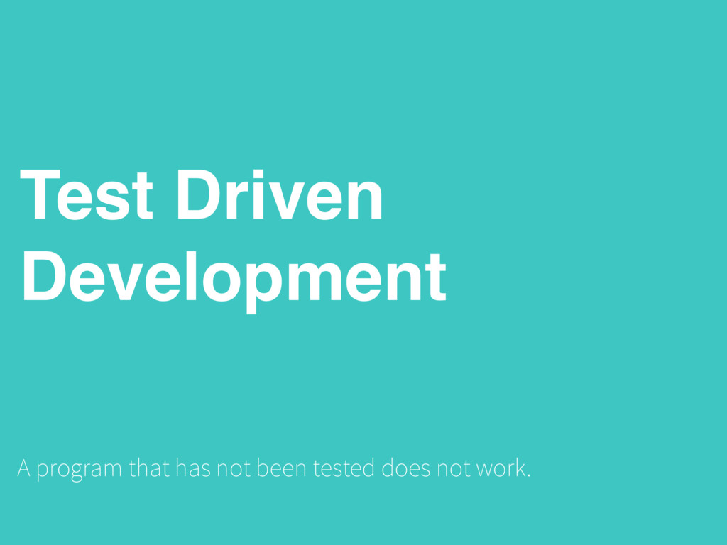 Test Driven Development A program that has not ...