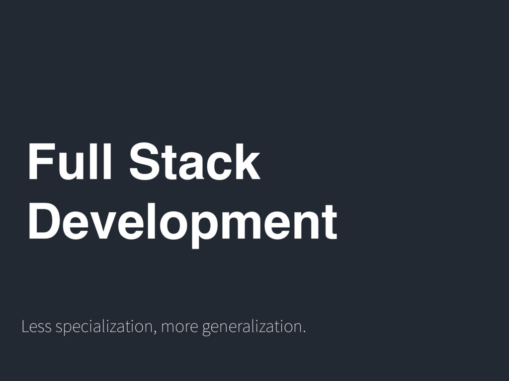 Full Stack Development Less specialization, mor...