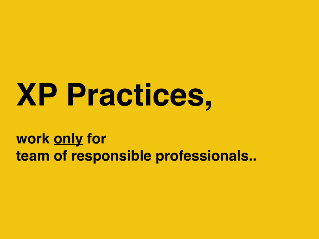 XP Practices, work only for team of responsible...